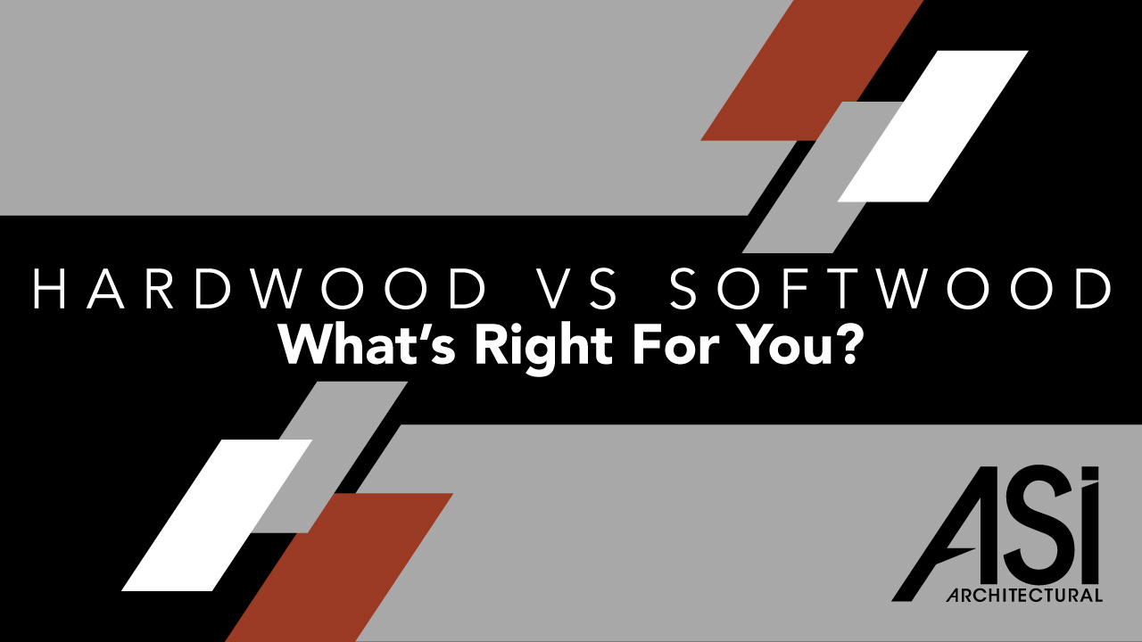 Hardwood vs. Softwood: what's right for your next project with ASI Architectural.