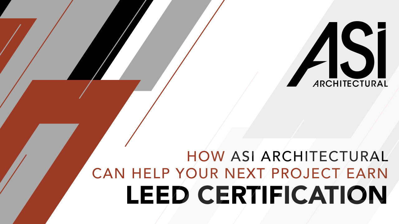 How ASI Architectural can help your next project earn a LEED Certification.