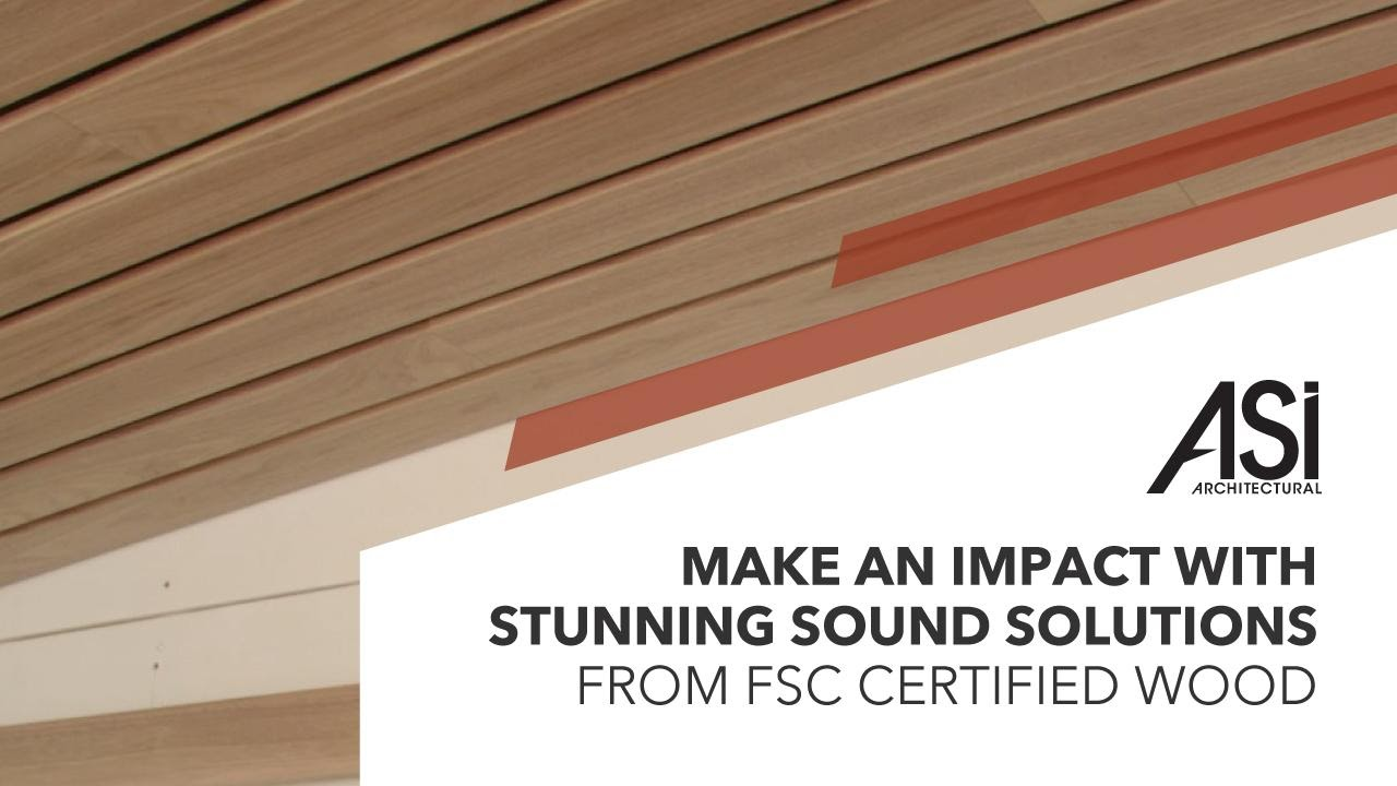 Make an Impact with Stunning Sound Solutions from FSC Certified Wood - ASI